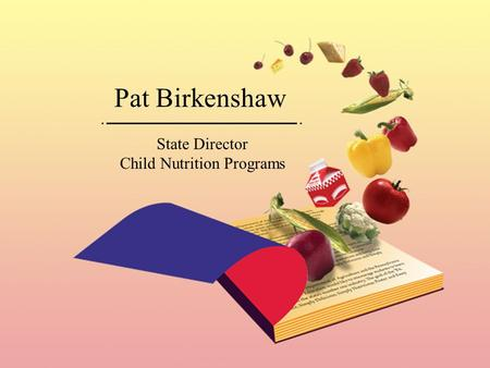 Pat Birkenshaw State Director Child Nutrition Programs.