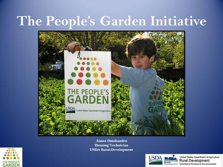 The People's Garden Initiative Aimee Omohundro Housing Technician USDA Rural Development.