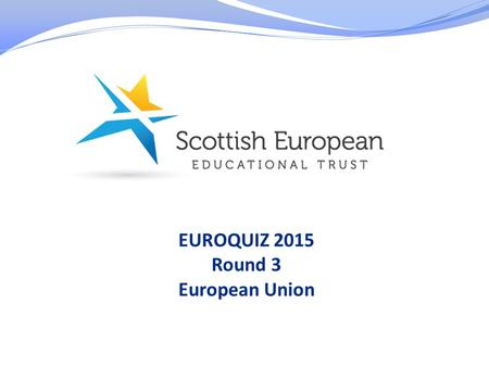 EUROQUIZ 2015 Round 3 European Union. 1. In which year did Romania join the EU?