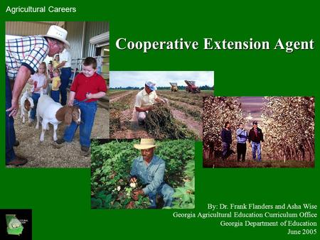 Cooperative Extension Agent By: Dr. Frank Flanders and Asha Wise Georgia Agricultural Education Curriculum Office Georgia Department of Education June.