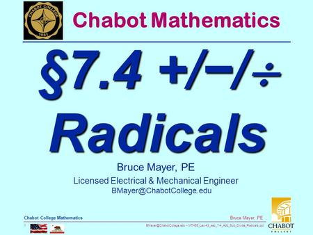 MTH55_Lec-43_sec_7-4_Add_Sub_Divide_Radicals.ppt 1 Bruce Mayer, PE Chabot College Mathematics Bruce Mayer, PE Licensed Electrical.