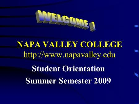 NAPA VALLEY COLLEGE  Student Orientation Summer Semester 2009.