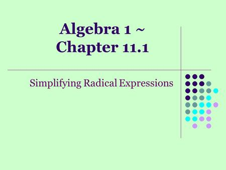 Algebra 1 ~ Chapter 11.1 Simplifying Radical Expressions.