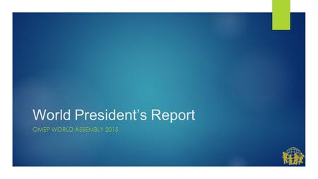 World President's Report OMEP WORLD ASSEMBLY 2015.