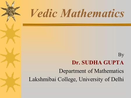 Vedic Mathematics Dr. SUDHA GUPTA Department of Mathematics