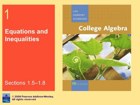 1 Equations and Inequalities © 2008 Pearson Addison-Wesley. All rights reserved Sections 1.5–1.8.