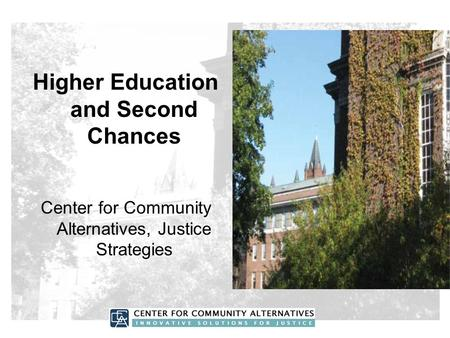 Higher Education and Second Chances Center for Community Alternatives, Justice Strategies.