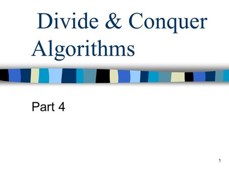 1 Divide & Conquer Algorithms Part 4. 2 Recursion Review A function that calls itself either directly or indirectly through another function Recursive.