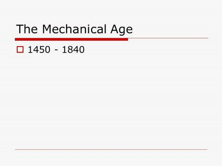 The Mechanical Age  1450 - 1840. The First Information Explosion.  Johann Gutenberg (Mainz, Germany) Invented the movable metal-type printing process.