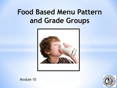 Module 10 Food Based Menu Pattern Use SBP and NSLP meal patterns as menu planning tools Both SBP and NSLP require specific food components in specific.