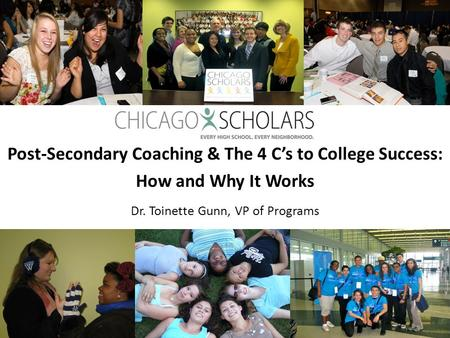 Post-Secondary Coaching & The 4 C's to College Success: How and Why It Works Dr. Toinette Gunn, VP of Programs 1.