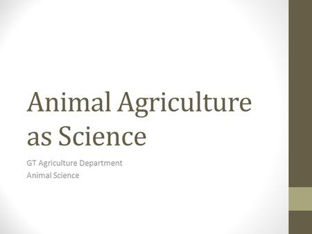 Animal Agriculture as Science GT Agriculture Department Animal Science.