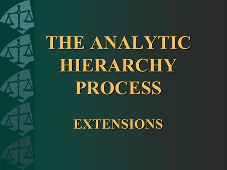 THE ANALYTIC HIERARCHY PROCESS EXTENSIONS. AHP VALIDATION EXERCISE This exercise helps to validate the AHP. You will make judgments on the relative sizes.