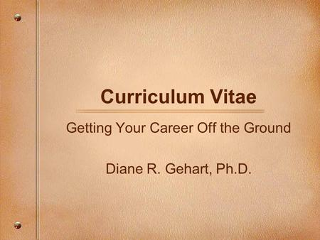 Getting Your Career Off the Ground Diane R. Gehart, Ph.D.