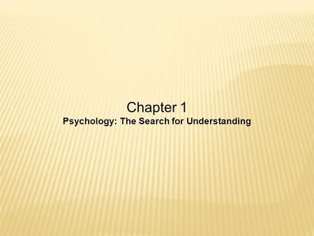 Chapter 1 Psychology: The Search for Understanding.