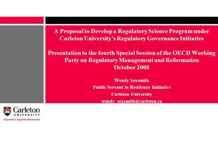 A Proposal to Develop a Regulatory Science Program under Carleton University's Regulatory Governance Initiative Presentation to the fourth Special Session.