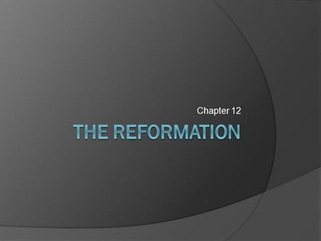 Chapter 12.  1. What was the Reformation  Reform movement against the Roman Catholic Church.