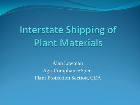 Alan Lowman Agri Compliance Spec. Plant Protection Section, GDA.