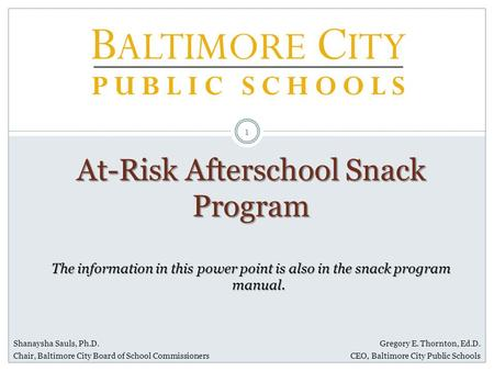 Shanaysha Sauls, Ph.D. Chair, Baltimore City Board of School Commissioners Gregory E. Thornton, Ed.D. CEO, Baltimore City Public Schools At-Risk Afterschool.