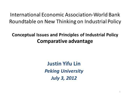 International Economic Association-World Bank Roundtable on New Thinking on Industrial Policy Conceptual Issues and Principles of Industrial Policy Comparative.