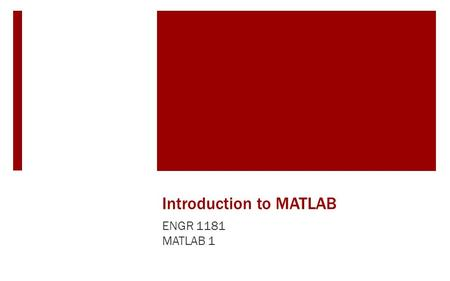 Introduction to MATLAB ENGR 1181 MATLAB 1. Programming In The Real World Programming is a powerful tool for solving problems in every day industry settings.