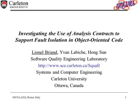 ISSTA 2002, Rome, Italy 1 Investigating the Use of Analysis Contracts to Support Fault Isolation in Object-Oriented Code Lionel Briand, Yvan Labiche, Hong.
