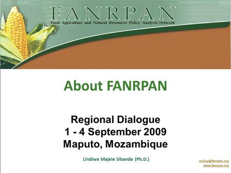 About FANRPAN Regional Dialogue 1 - 4 September 2009 Maputo, Mozambique  Lindiwe Majele Sibanda (Ph.D.)