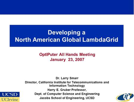 Developing a North American Global LambdaGrid Dr. Larry Smarr Director, California Institute for Telecommunications and Information Technology Harry E.