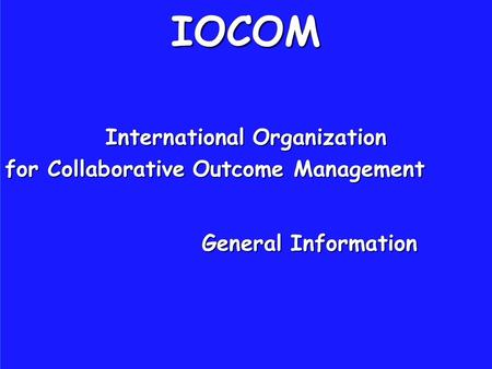 IOCOM International Organization for Collaborative Outcome Management General Information.