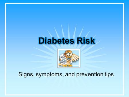 Signs, symptoms, and prevention tips. Let's Learn: What is diabetes? 3 typesPrediabetes Risk factors Decrease your chances Quiz.