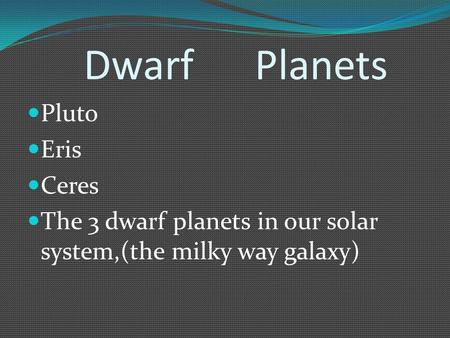 Dwarf Planets Pluto Eris Ceres The 3 dwarf planets in our solar system,(the milky way galaxy)