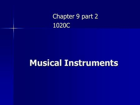 Musical Instruments Chapter 9 part 2 1020C. Observations about Musical Instruments They can produce different notes They can produce different notes They.