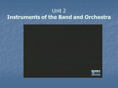 Unit 2 Instruments of the Band and Orchestra. Instruments of the Band and Orchestra String Family.