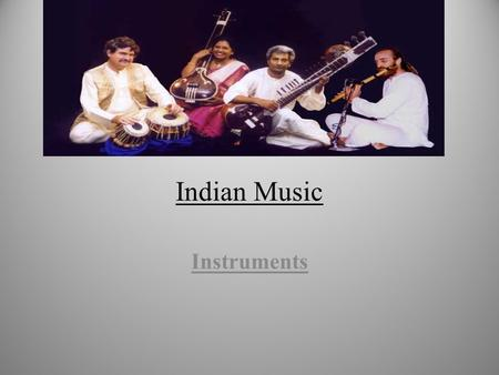 Indian Music Instruments. Objectives To know the names of different instruments used in Indian music, how they are played & when they are used within.