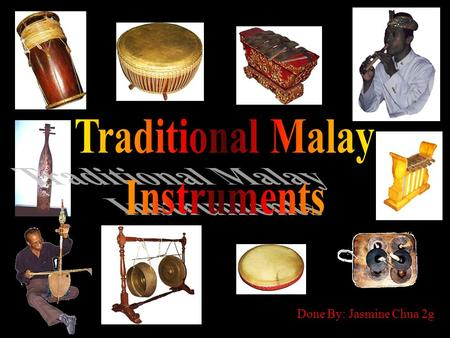 Done By: Jasmine Chua 2g. The musical instruments of peninsular Malaysia can be classified into four categories. Aerofons are wind instruments. Cordofons.