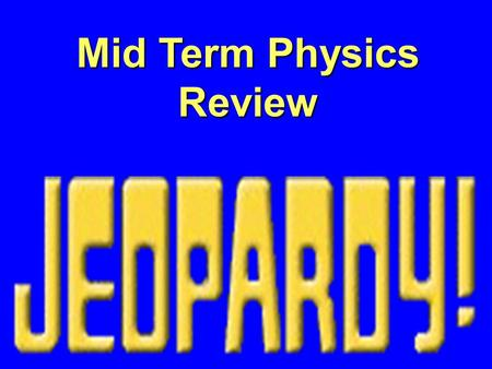 Mid Term Physics Review $100 $400 $300 $200 $400 $200 $100$100 $400 $200$200 $500$500 $300 $200 $500 $100 $300 $100 $300 $500 $300 $400$400 $500.