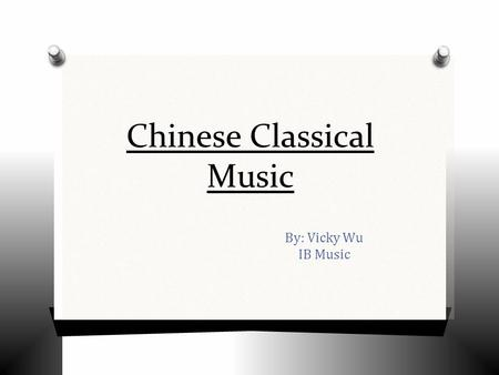 Chinese Classical Music By: Vicky Wu IB Music. Religion and Music O For several thousands of years, Chinese culture was dominated by the teachings of.