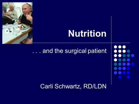 Nutrition... and the surgical patient Carli Schwartz, RD/LDN.