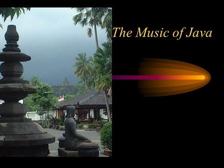 "The Music of Java. Java's Gamelan Two types of gamelan: Loud playing: outside, festivals, parades, noisy events (cd set :Kembang Pacar"") Soft playing:"