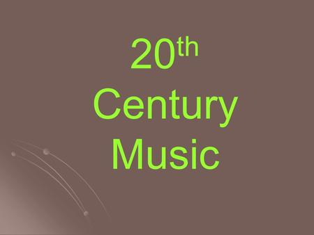 20 th Century Music INTRODUCTION The 20 th century period (the music of today!) was preceded by the (1810 – 1900) As with previous movements to new periods.