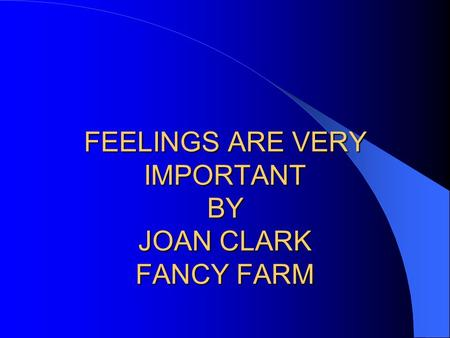 FEELINGS ARE VERY IMPORTANT BY JOAN CLARK FANCY FARM.