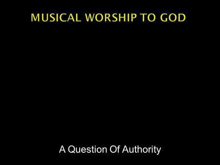 A Question Of Authority.  Is it permissible to worship God with musical instruments?  Or are our voices the only instruments God authorizes for New.