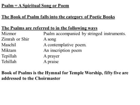 Psalm = A Spiritual Song or Poem The Book of Psalm falls into the category of Poetic Books The Psalms are referred to in the following ways MizmorPsalm.