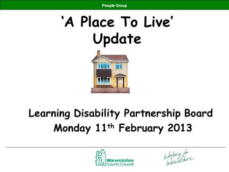 People Group 'A Place To Live' Update Learning Disability Partnership Board Monday 11 th February 2013.