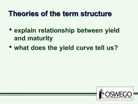 Theories of the term structure explain relationship between yield and maturity what does the yield curve tell us? explain relationship between yield and.