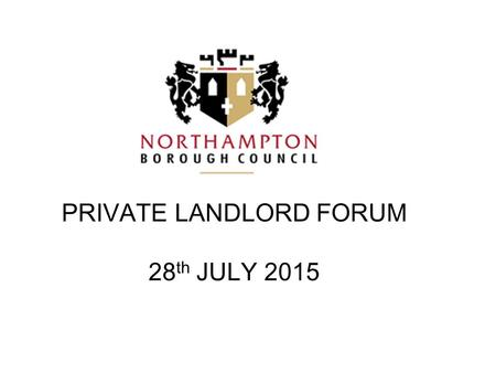 PRIVATE LANDLORD FORUM 28 th JULY 2015. PRIVATE LANDLORD FORUM INTRODUCTION WELCOME Update on Article 4 area and HMO licensing Proposals for a Social.