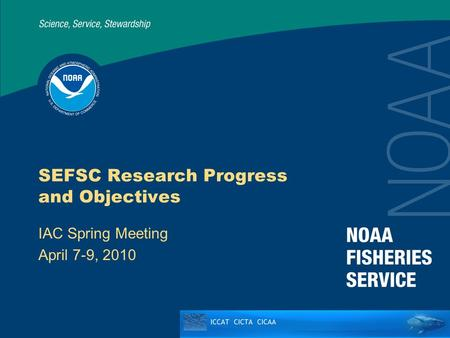 SEFSC Research Progress and Objectives IAC Spring Meeting April 7-9, 2010.