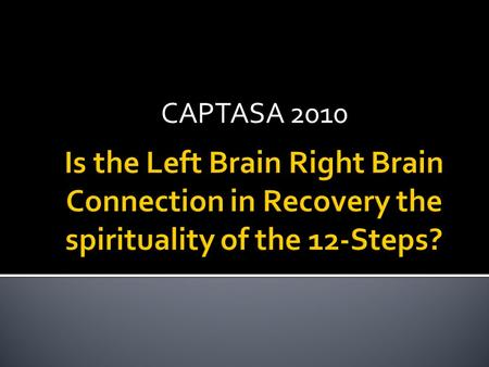 CAPTASA 2010.  Left Brain vs. Right Brain  Definition  This theory of the structure and functions of the mind suggests that the two different sides.