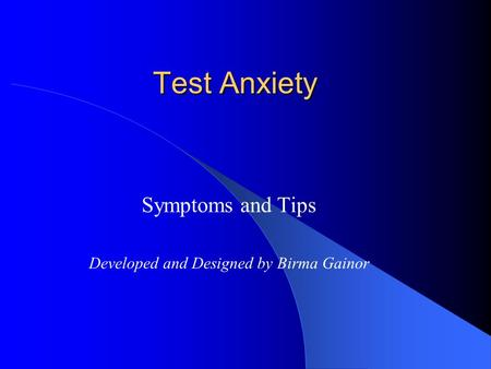 Test Anxiety Symptoms and Tips Developed and Designed by Birma Gainor.