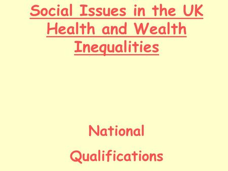 Social Issues in the UK Health and Wealth Inequalities National Qualifications.